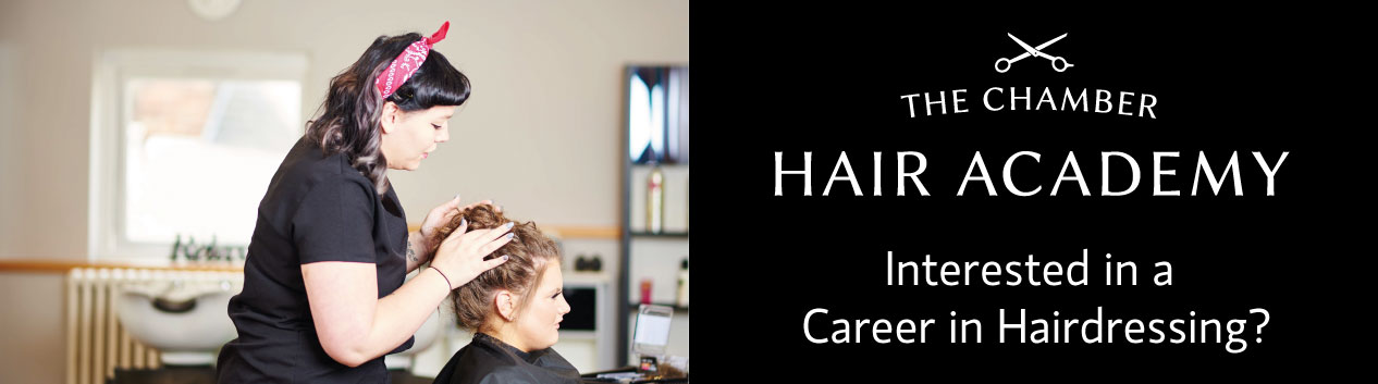 The Chamber Hair Academy - Interested in a Career in Hairdressing?
